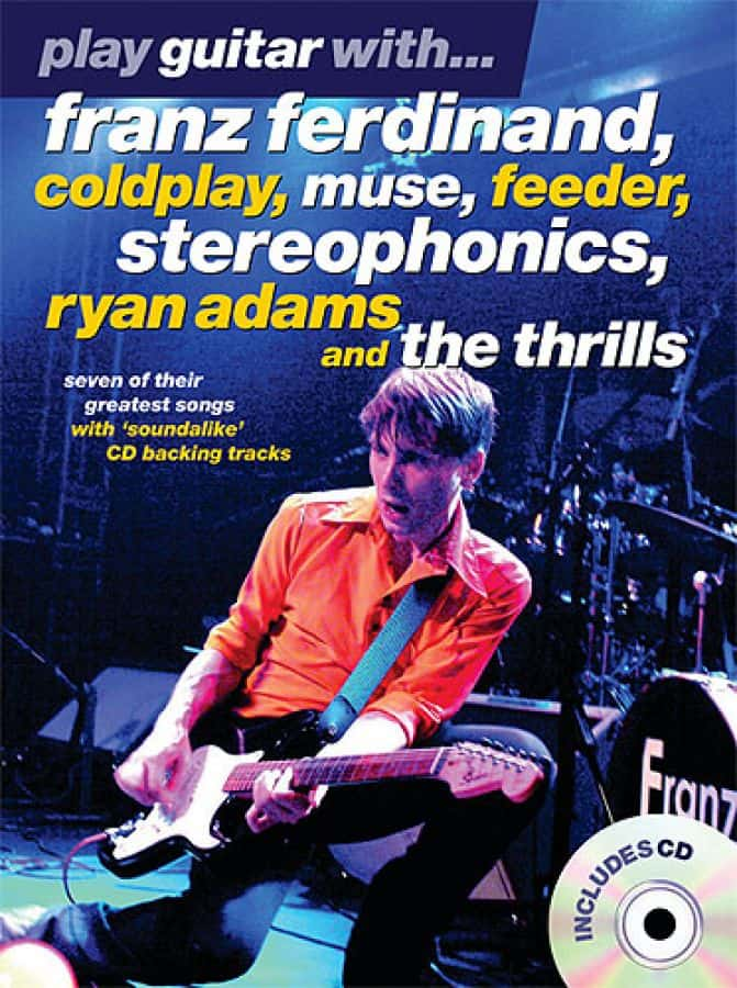 Play Guitar With    Franz Ferdinand, Coldplay, Muse, Feeder, Stereophonics,  Ryan Adams & The Thrills