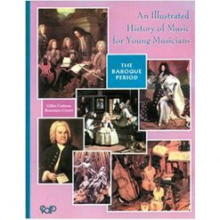 An Illustrated History of Music for Young Musicians: The Baroque Period